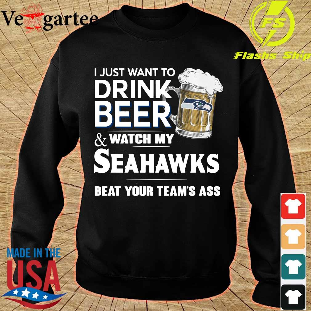 I just want to drink beer and watch my Seahawks beat your team_s ass s sweater