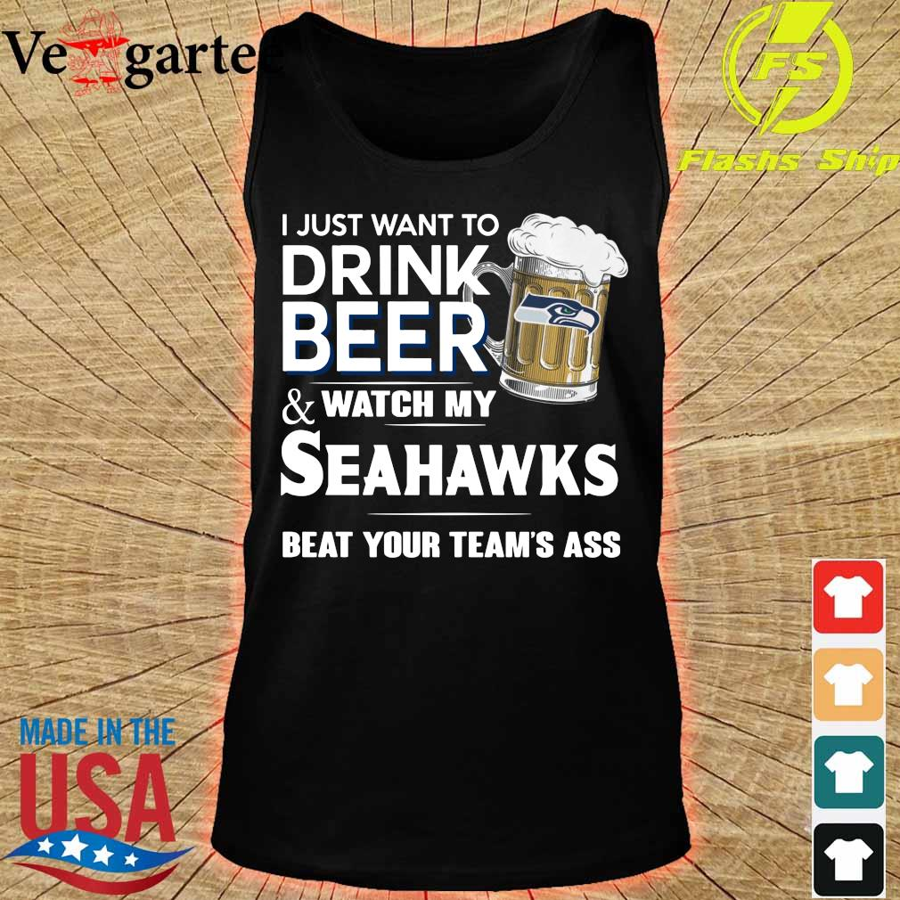 I just want to drink beer and watch my Seahawks beat your team_s ass s tank top