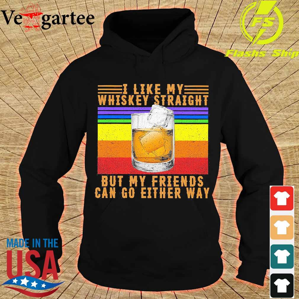 I like my whiskey straight but my friends can go either way vintage s hoodie