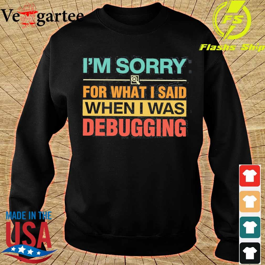 I'm sorry for what I said when I was debugging s sweater