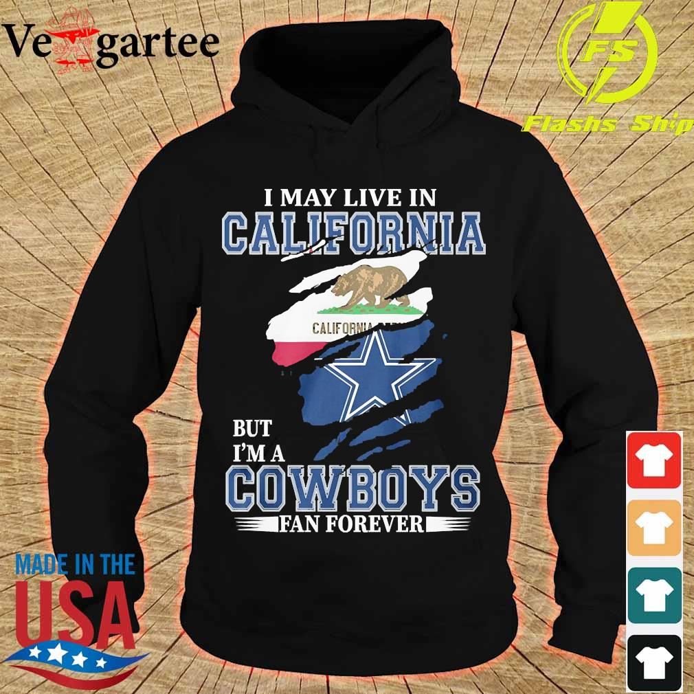 I may live in California but I'm a Cowboy fan forever s hoodie