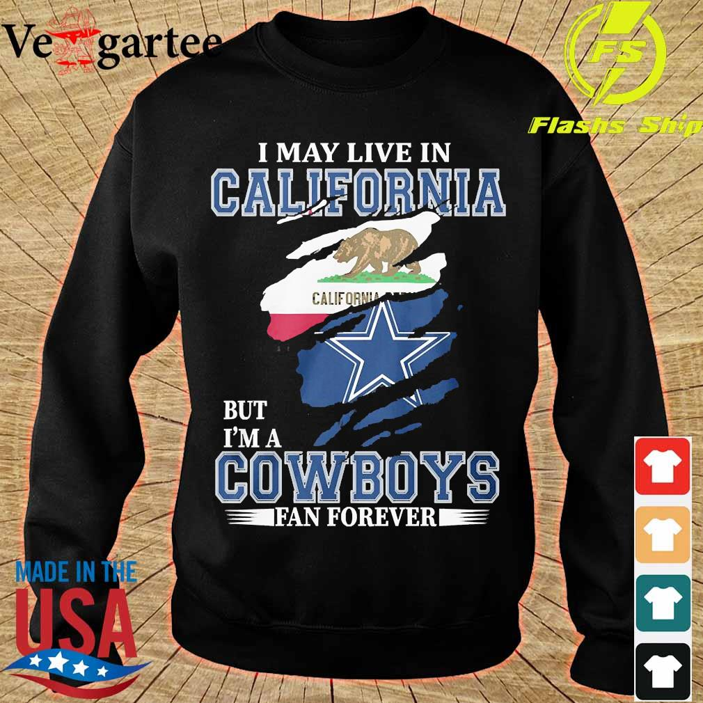 I may live in California but I'm a Cowboy fan forever s sweater