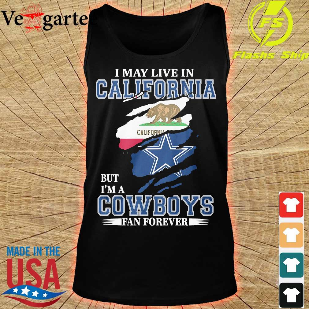 I may live in California but I'm a Cowboy fan forever s tank top