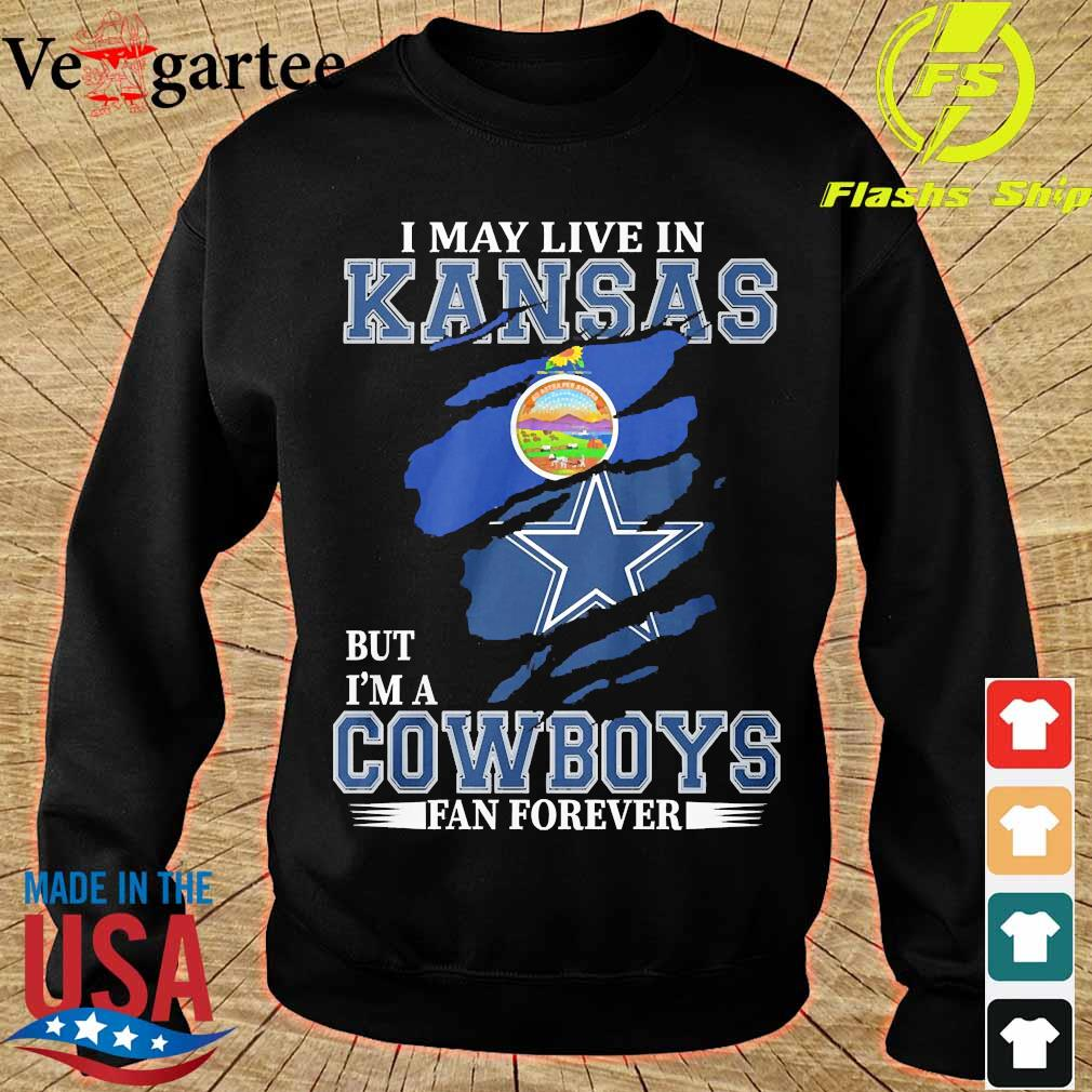 I may live in Kansas but I'm a Cowboy fan forever s sweater