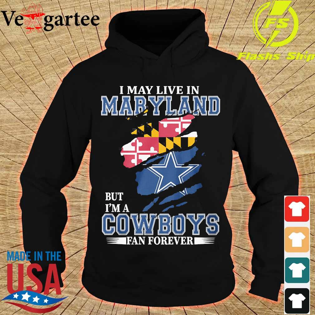 I may live in Maryland but I'm a Cowboy fan forever s hoodie
