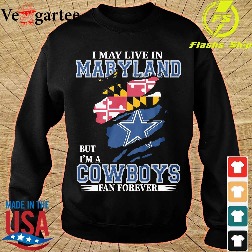 I may live in Maryland but I'm a Cowboy fan forever s sweater
