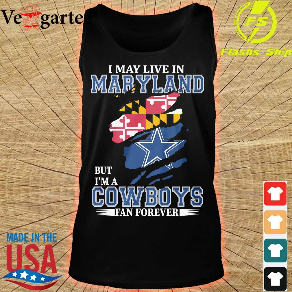I may live in Maryland but I'm a Cowboy fan forever s tank top