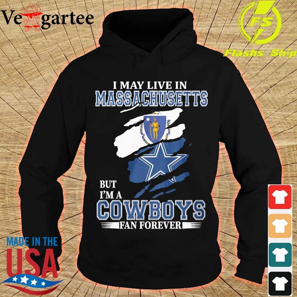 I may live in Massachusetts but I'm a Cowboy fan forever s hoodie