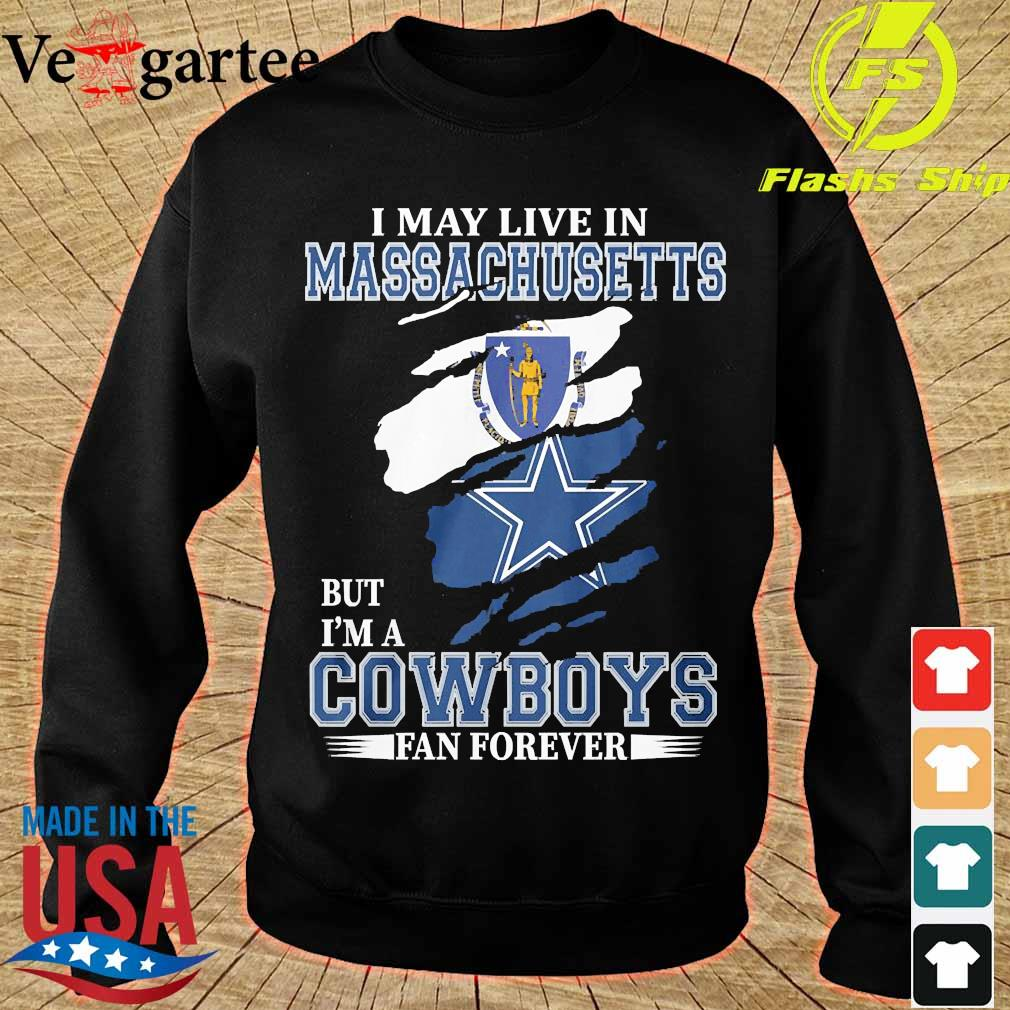 I may live in Massachusetts but I'm a Cowboy fan forever s sweater