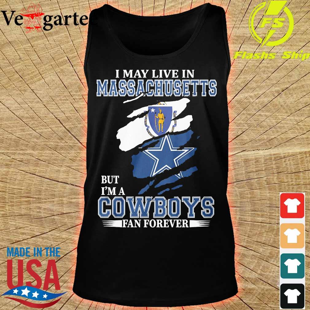 I may live in Massachusetts but I'm a Cowboy fan forever s tank top