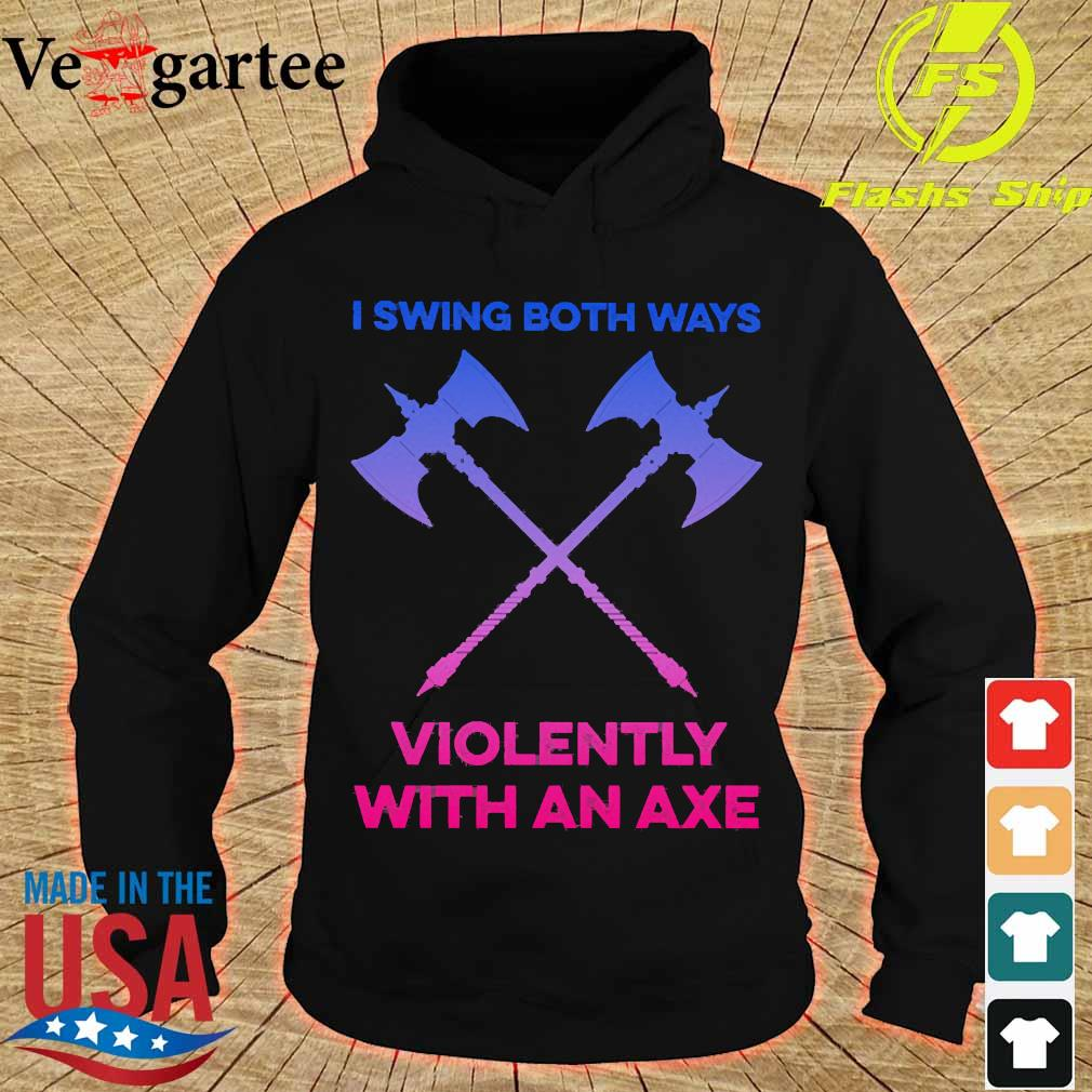 I swing both ways violently with an axe s hoodie