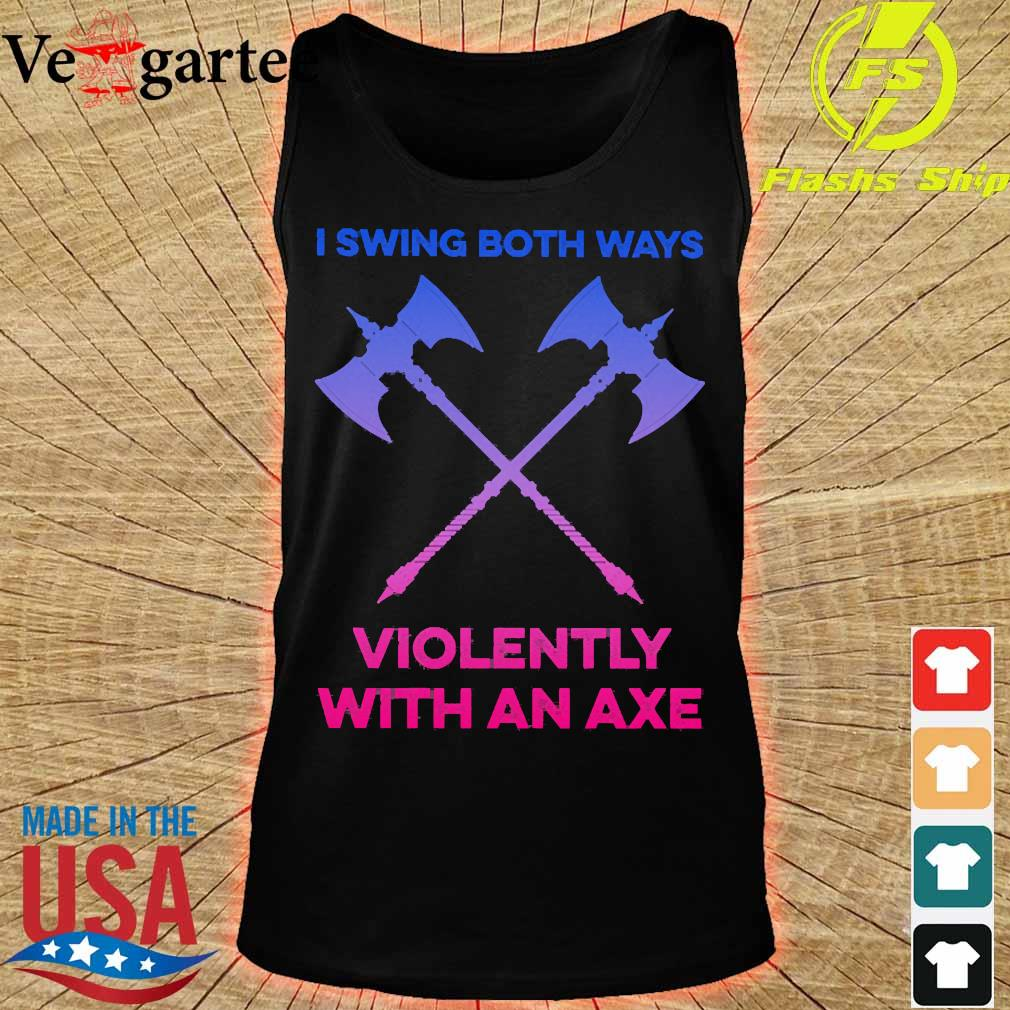 I swing both ways violently with an axe s tank top