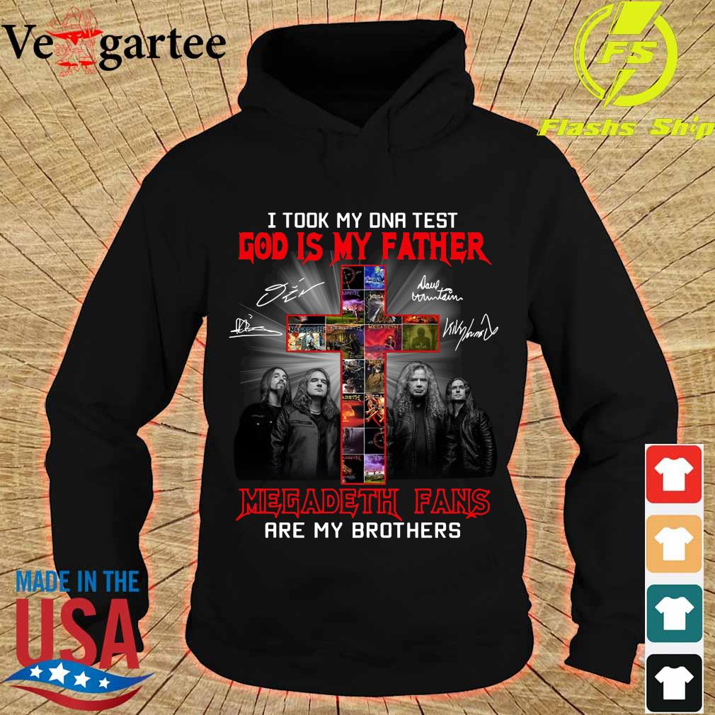 I took my DNA test God is my Father Megadeth Fans are my Brothers signatures s hoodie