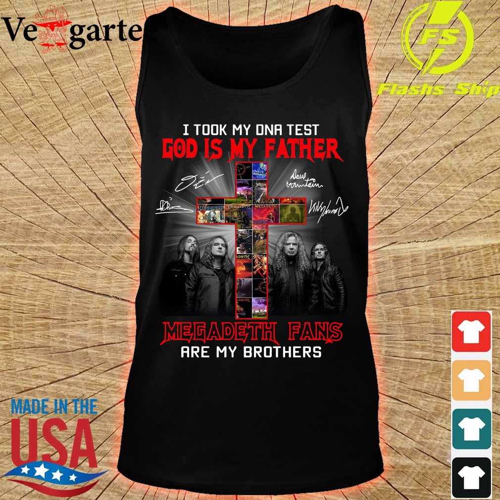 I took my DNA test God is my Father Megadeth Fans are my Brothers signatures s tank top
