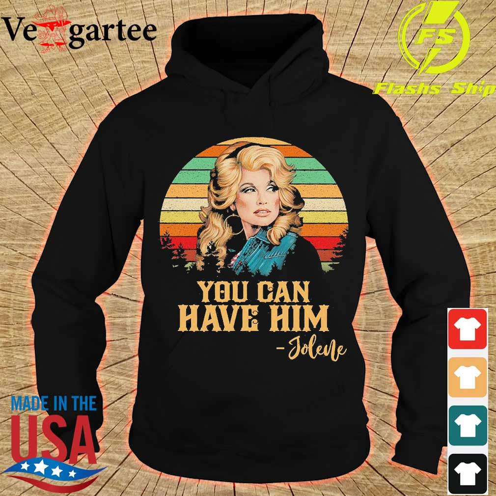 Jolene you can have Him vintage Shirt hoodie