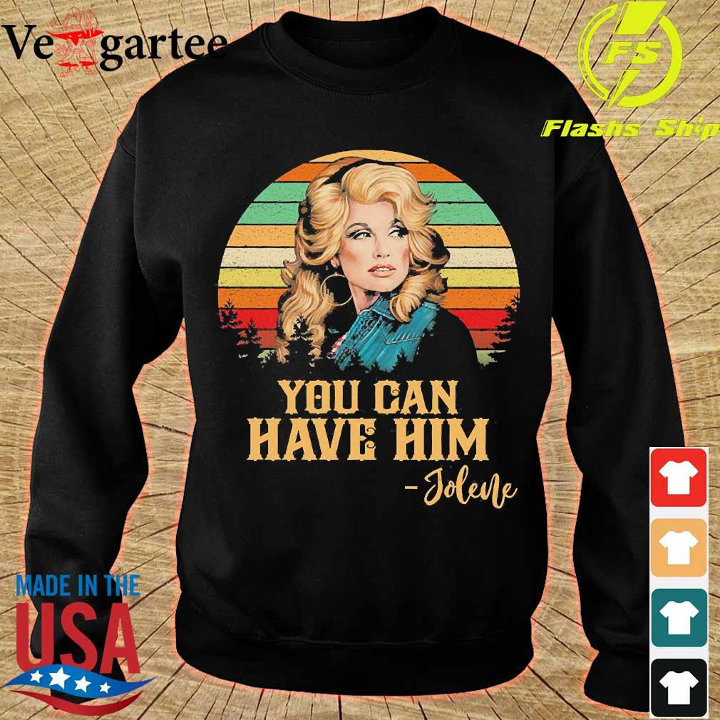 Jolene you can have Him vintage Shirt sweater
