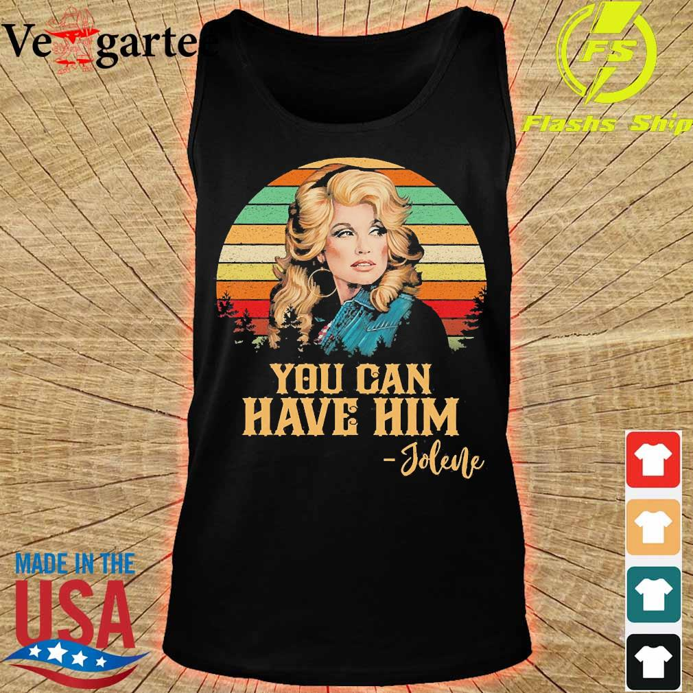 Jolene you can have Him vintage Shirt tank top