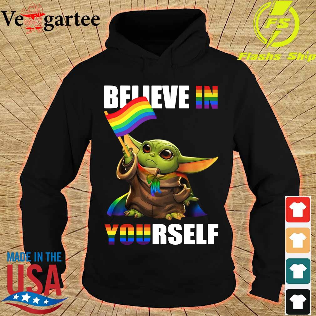 LGBT Star Wars Baby Yoda believe in Yourself Shirt hoodie