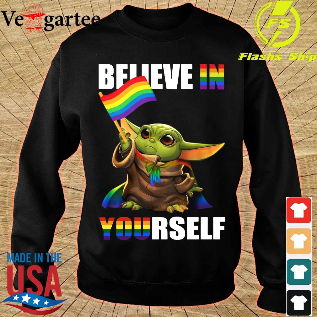 LGBT Star Wars Baby Yoda believe in Yourself Shirt sweater