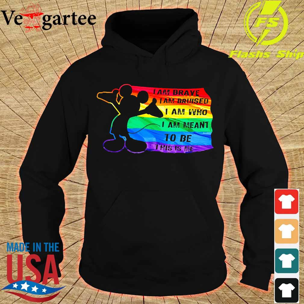 Mickey Mouse LGBT I am brave I Am bruised I am who I am Meant to be this is me s hoodie