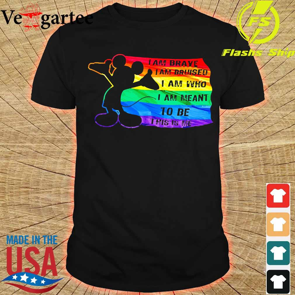 Mickey Mouse LGBT I am brave I Am bruised I am who I am Meant to be this is me shirt