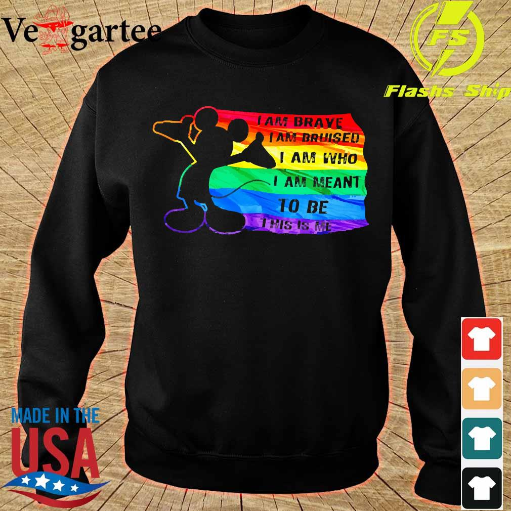 Mickey Mouse LGBT I am brave I Am bruised I am who I am Meant to be this is me s sweater
