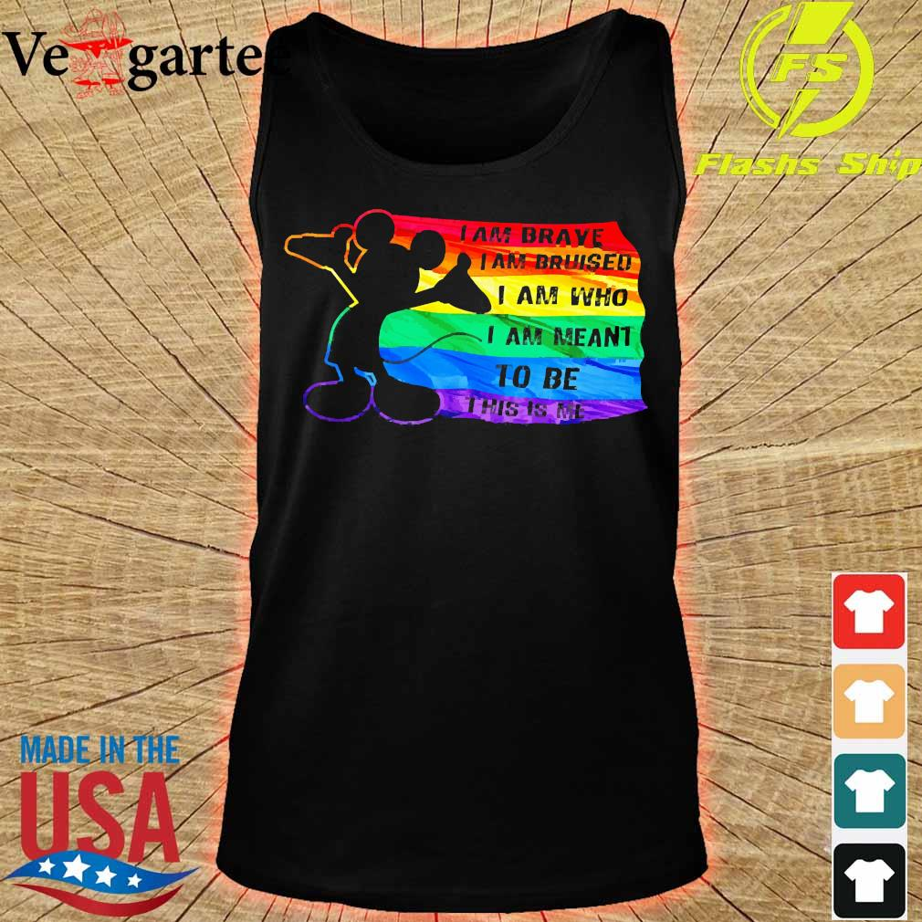 Mickey Mouse LGBT I am brave I Am bruised I am who I am Meant to be this is me s tank top