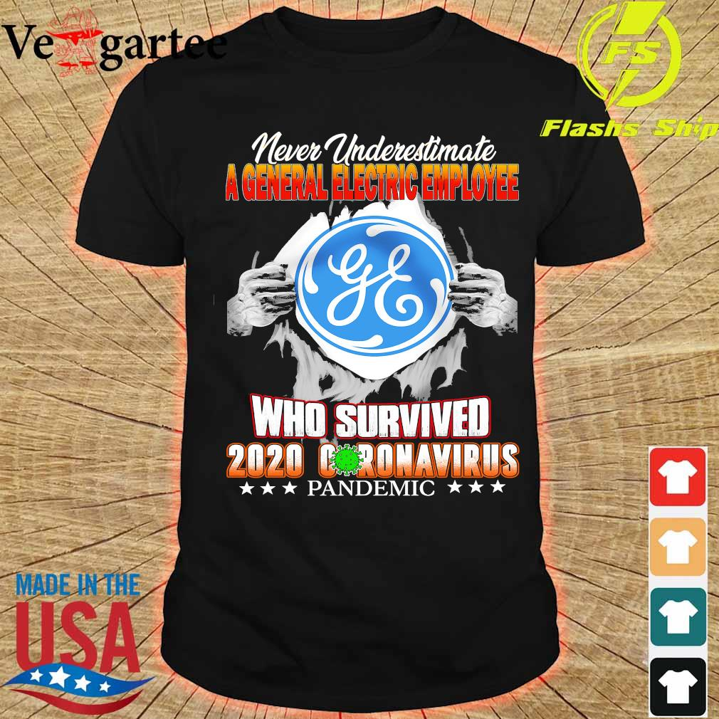 Never Underestimate A General Electric Employee Who survive 2020 coronavirus pandemic shirt