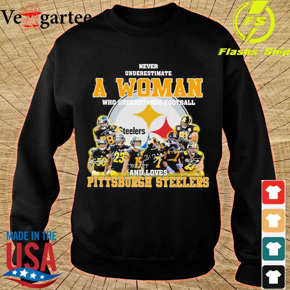 Never underestimate a woman who understands football and love Pittsburgh steelers s sweater