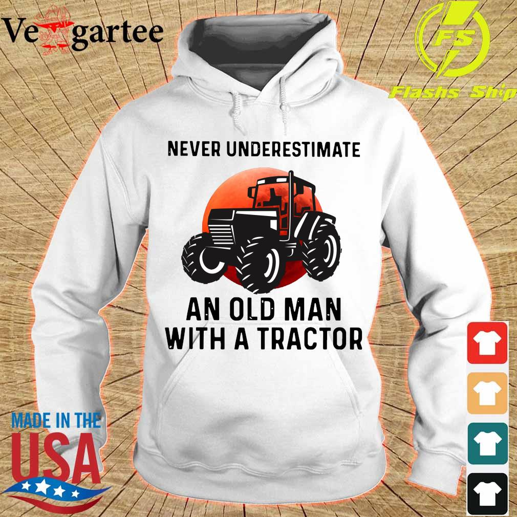 Never underestimate an old Man with a tractor s hoodie