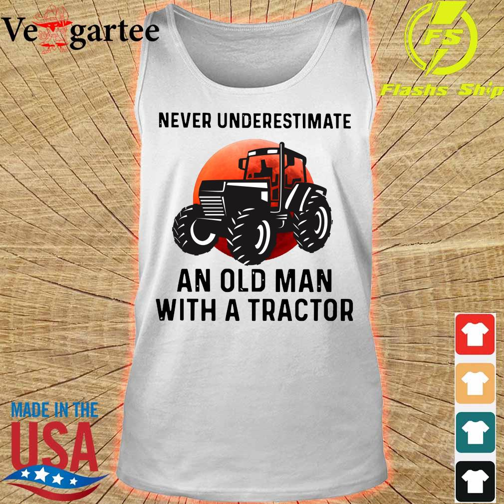 Never underestimate an old Man with a tractor s tank top