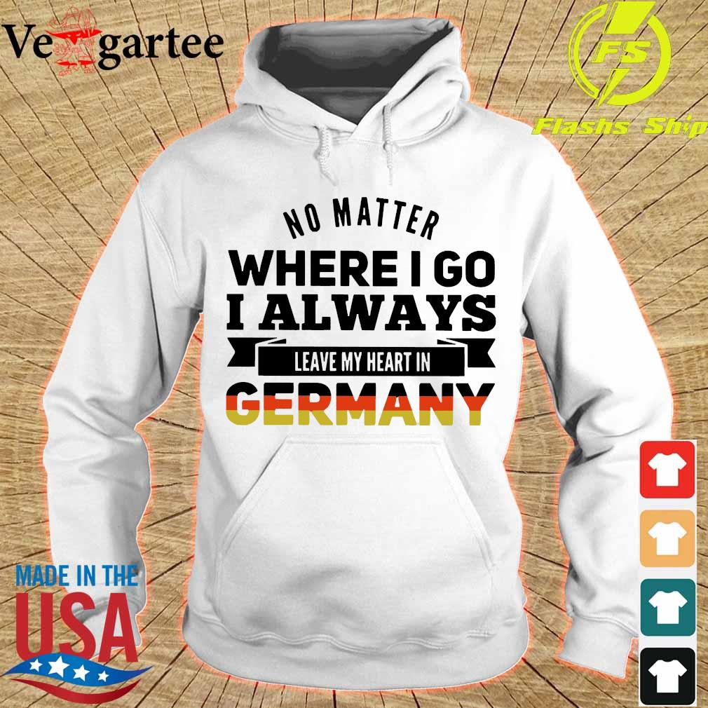 No matter where I go I always leave my heart in Germany s hoodie
