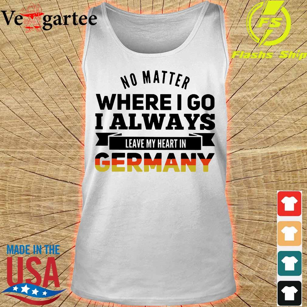 No matter where I go I always leave my heart in Germany s tank top