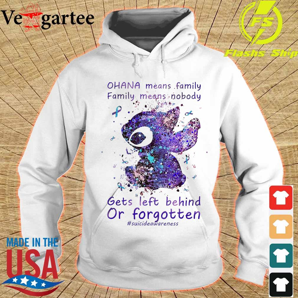 Ohana means Family Family means Nobody gets left behind or forgotten Shirt hoodie