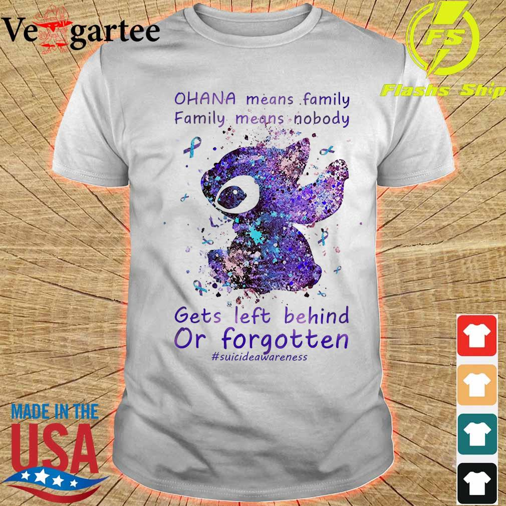 Ohana means Family Family means Nobody gets left behind or forgotten Shirt
