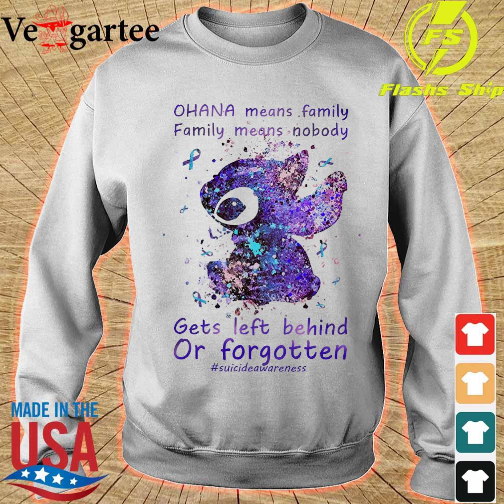 Ohana means Family Family means Nobody gets left behind or forgotten Shirt sweater