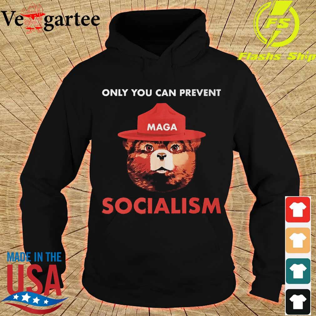 Only You can prevent Maga socialism s hoodie