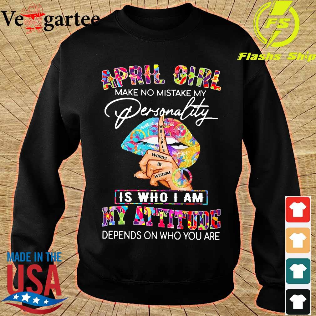 Peace Lips April girl make no mistake my personality is who I am my attitude Shirt sweater