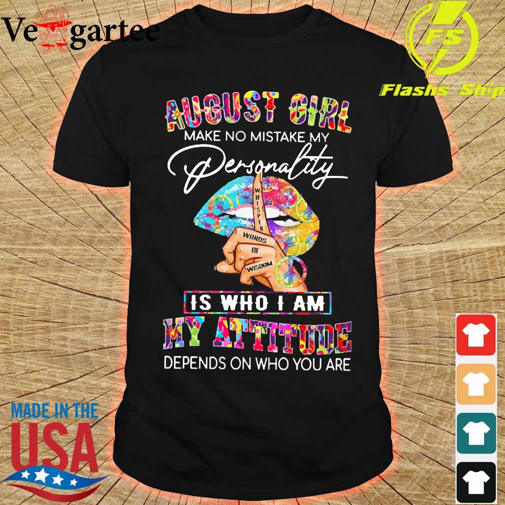 Peace Lips August girl make no mistake my personality is who I am my attitude Shirt