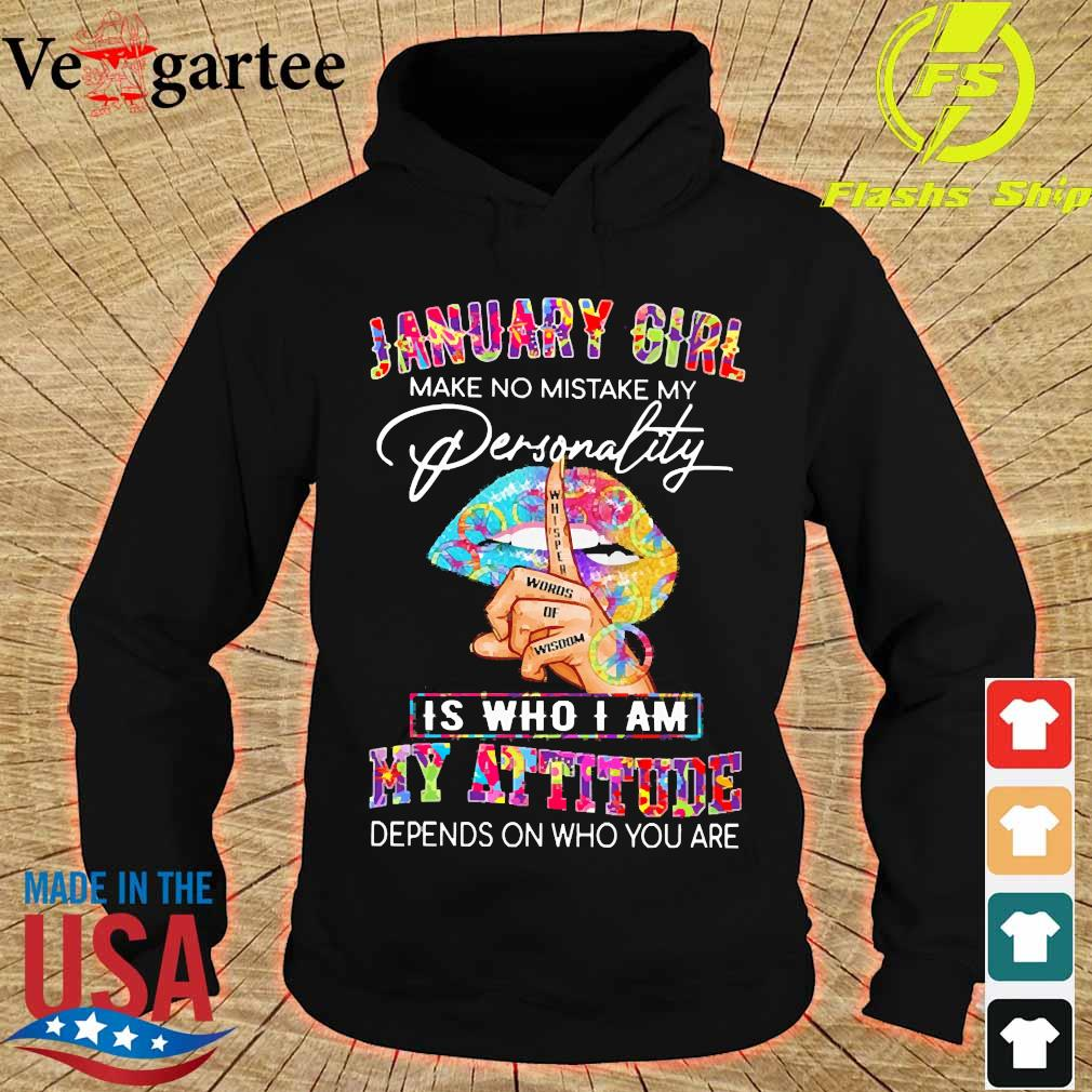 Peace Lips January girl make no mistake my personality is who I am my attitude Shirt hoodie