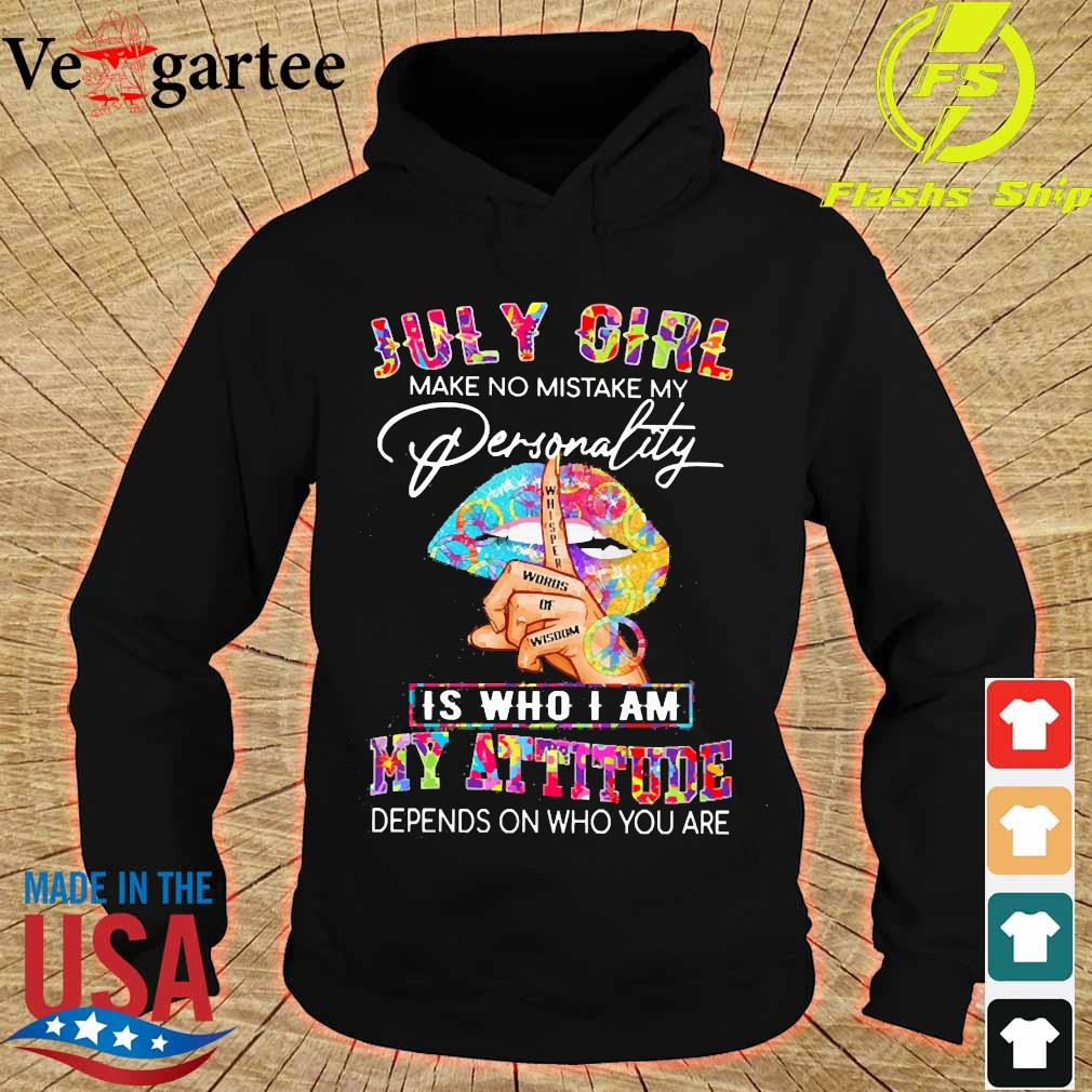 Peace Lips July girl make no mistake my personality is who I am my attitude Shirt hoodie