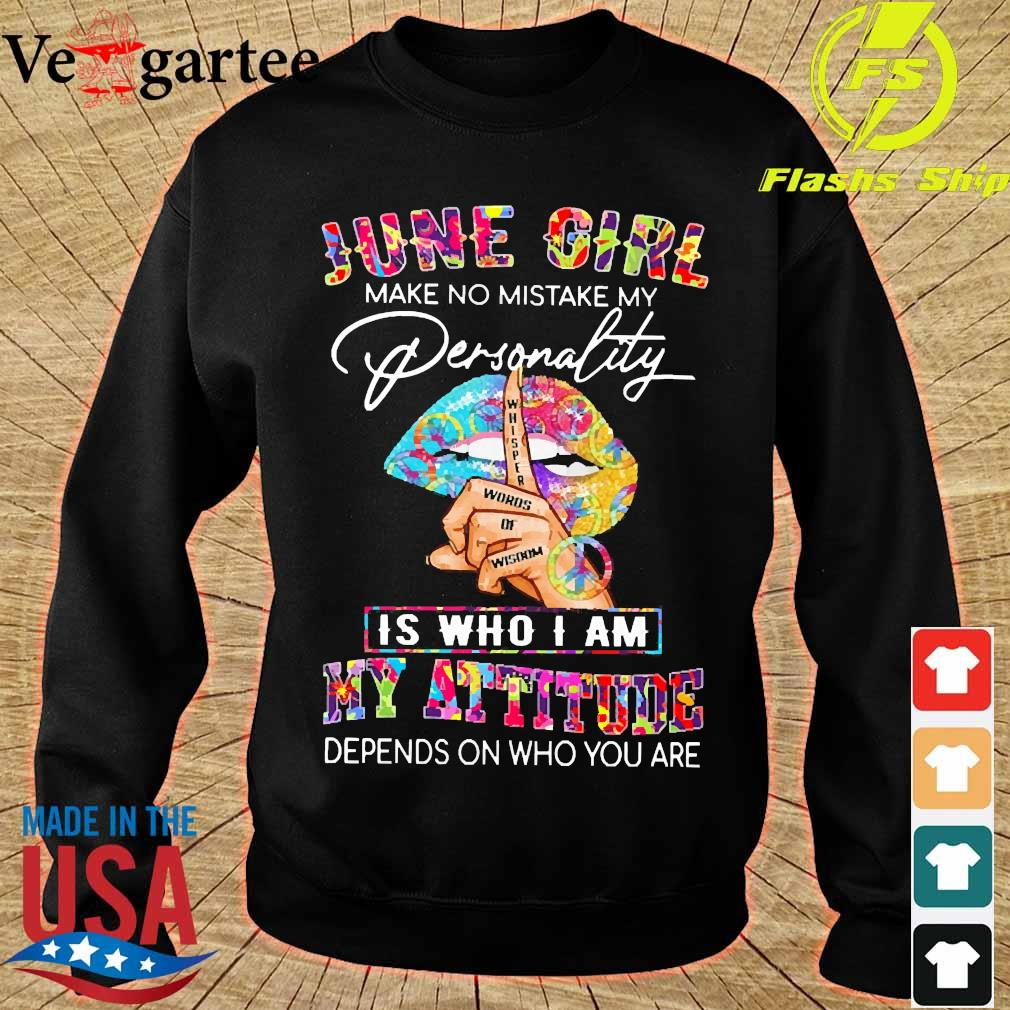 Peace Lips June girl make no mistake my personality is who I am my attitude Shirt sweater