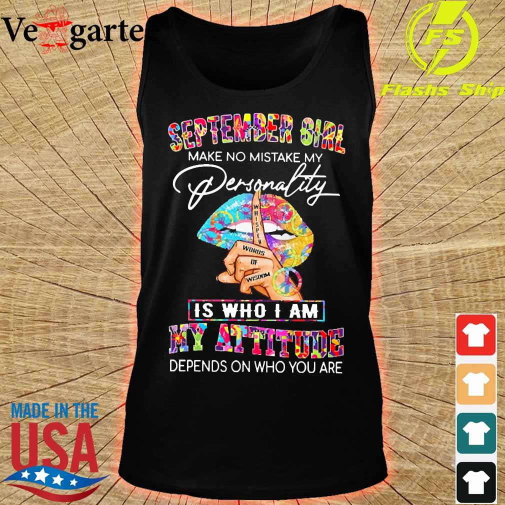 Peace Lips September girl make no mistake my personality is who I am my attitude Shirt tank top