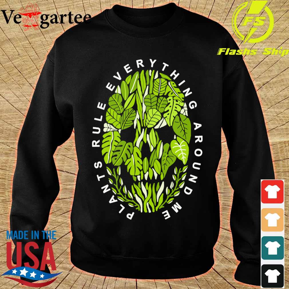 Plants rule everything around me s sweater
