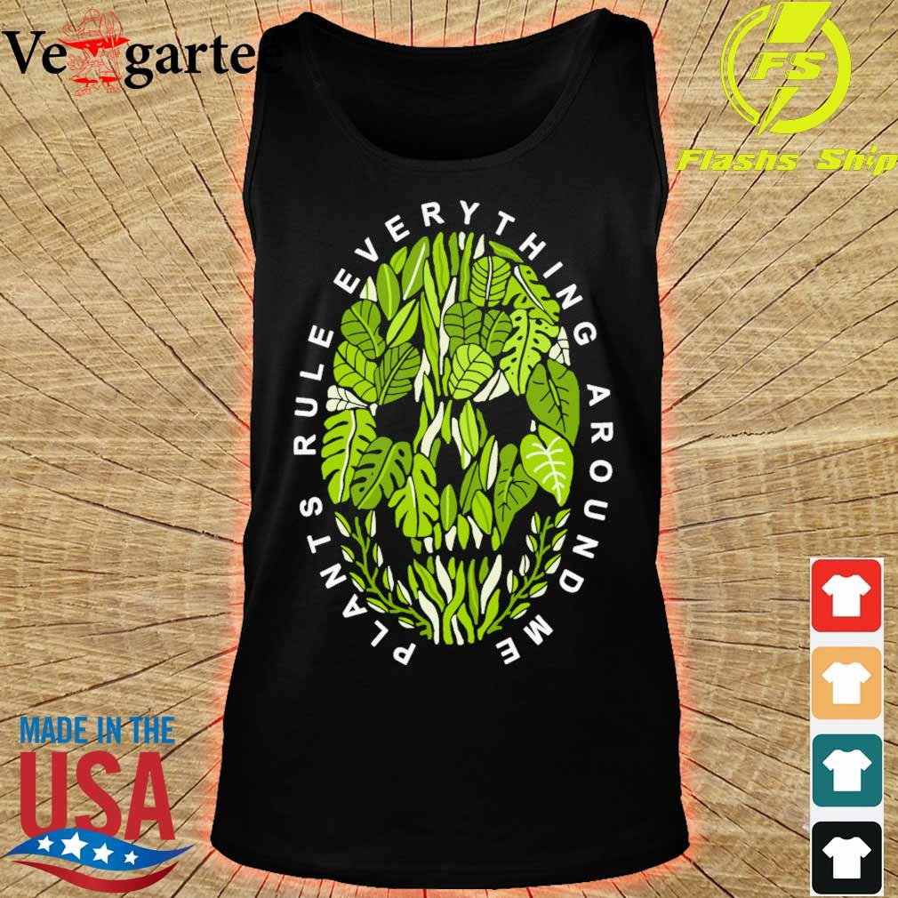 Plants rule everything around me s tank top