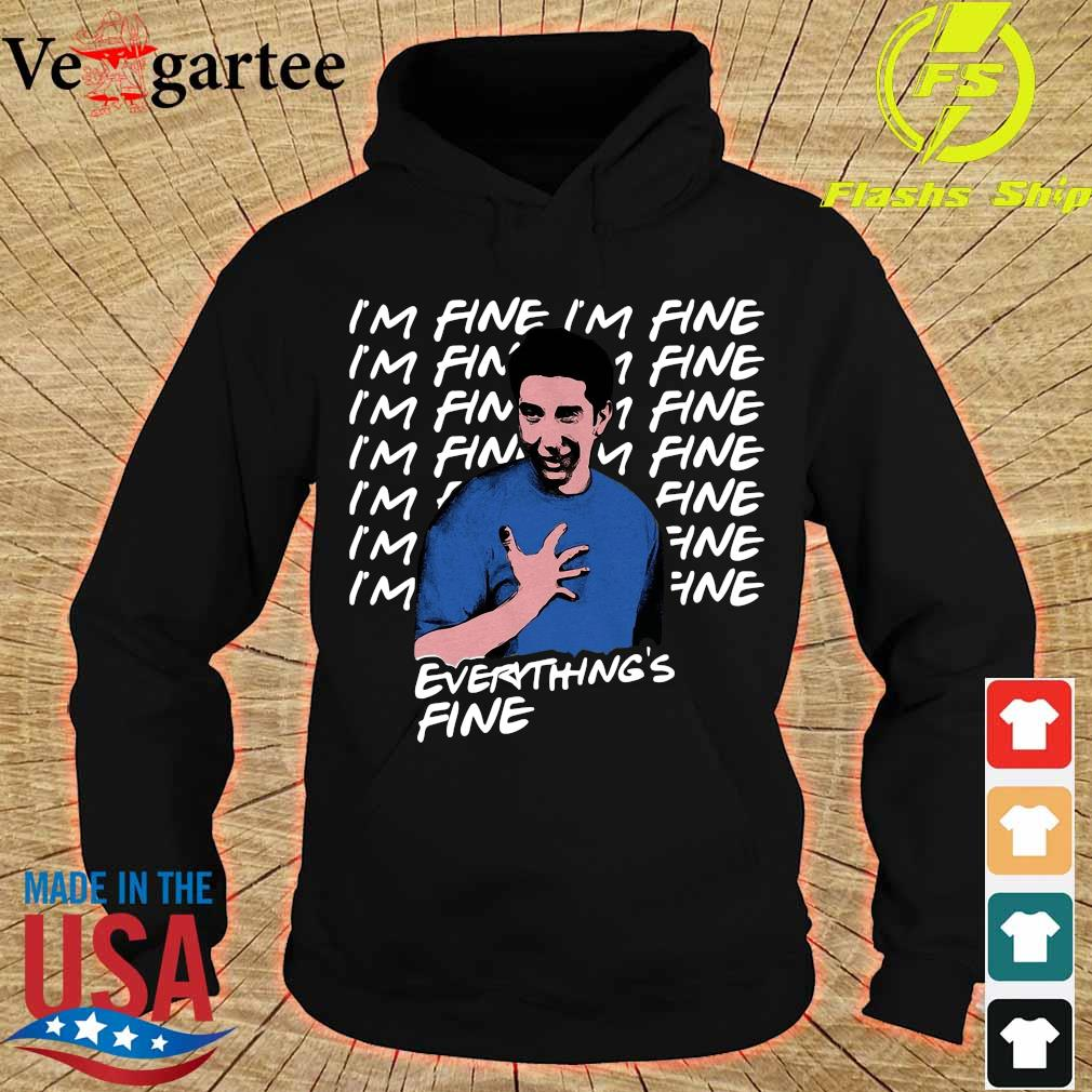 Ross Geller I'm Fine Everything's Fine Shirt hoodie