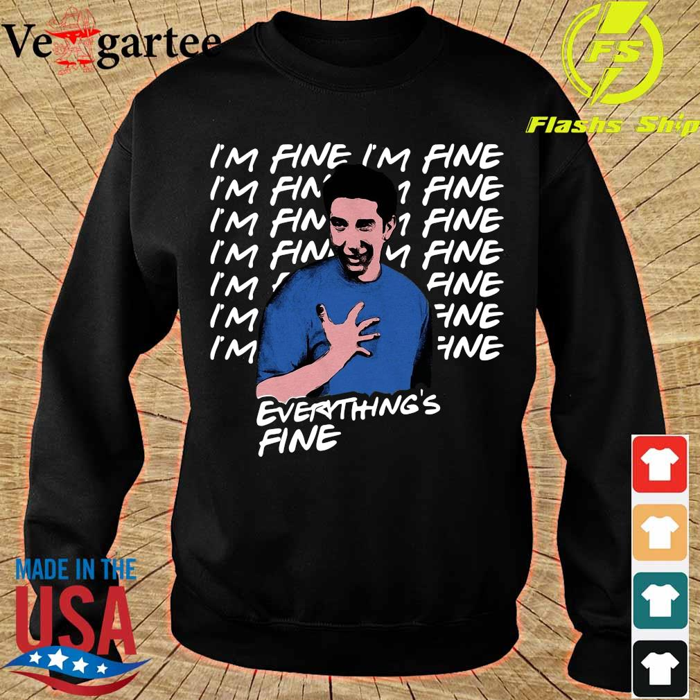 Ross Geller I'm Fine Everything's Fine Shirt sweater
