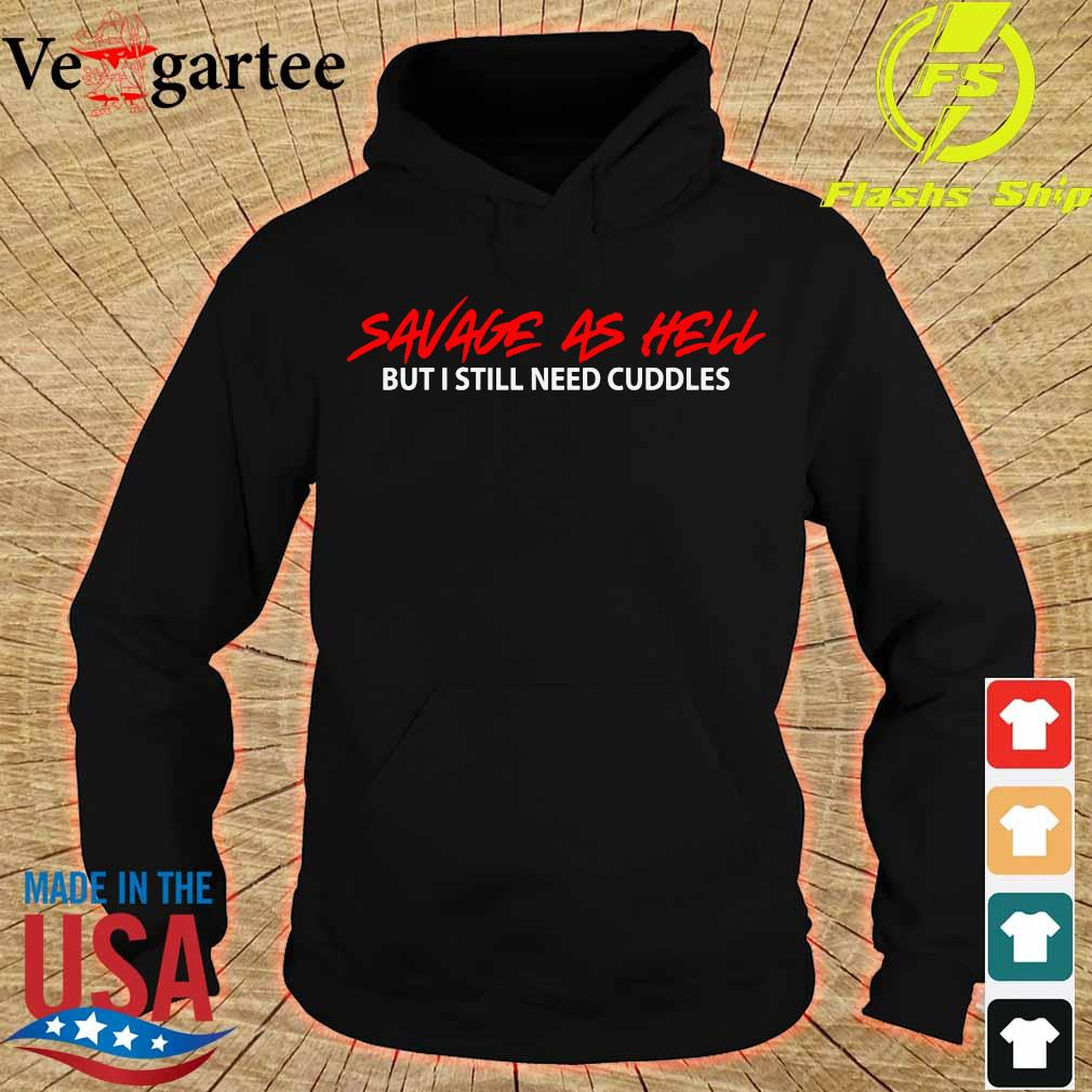 Savage As Hell But I Still Need Cuddles T-Shirt hoodie