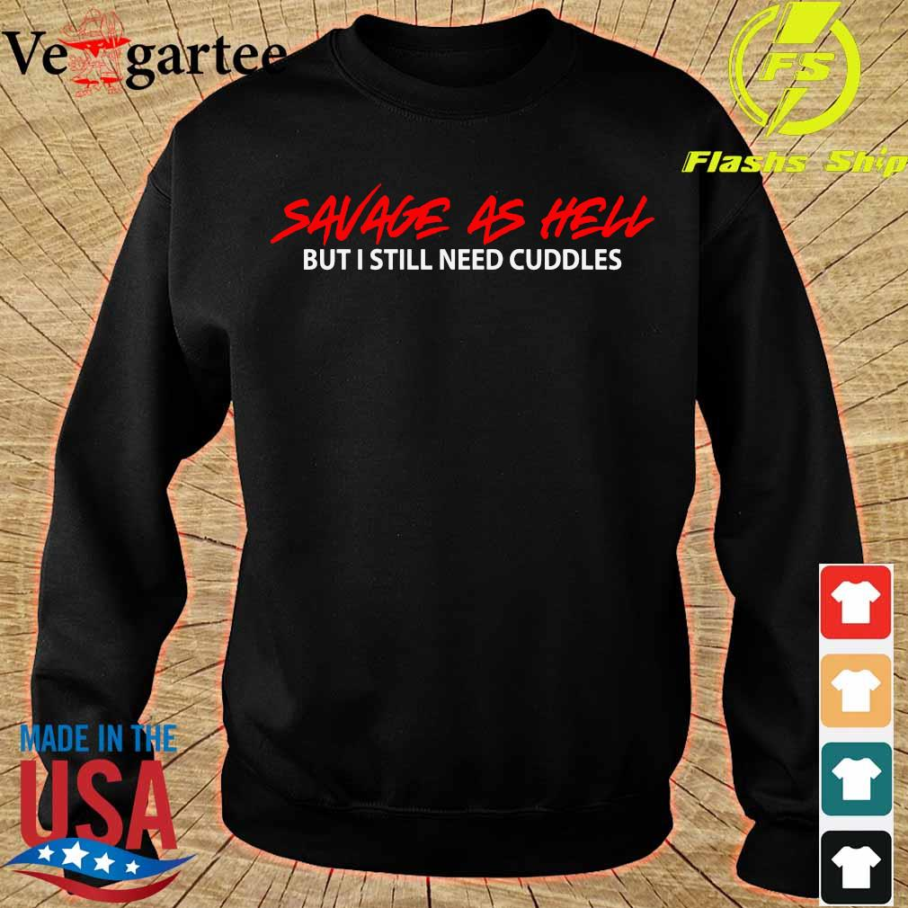 Savage As Hell But I Still Need Cuddles T-Shirt sweater