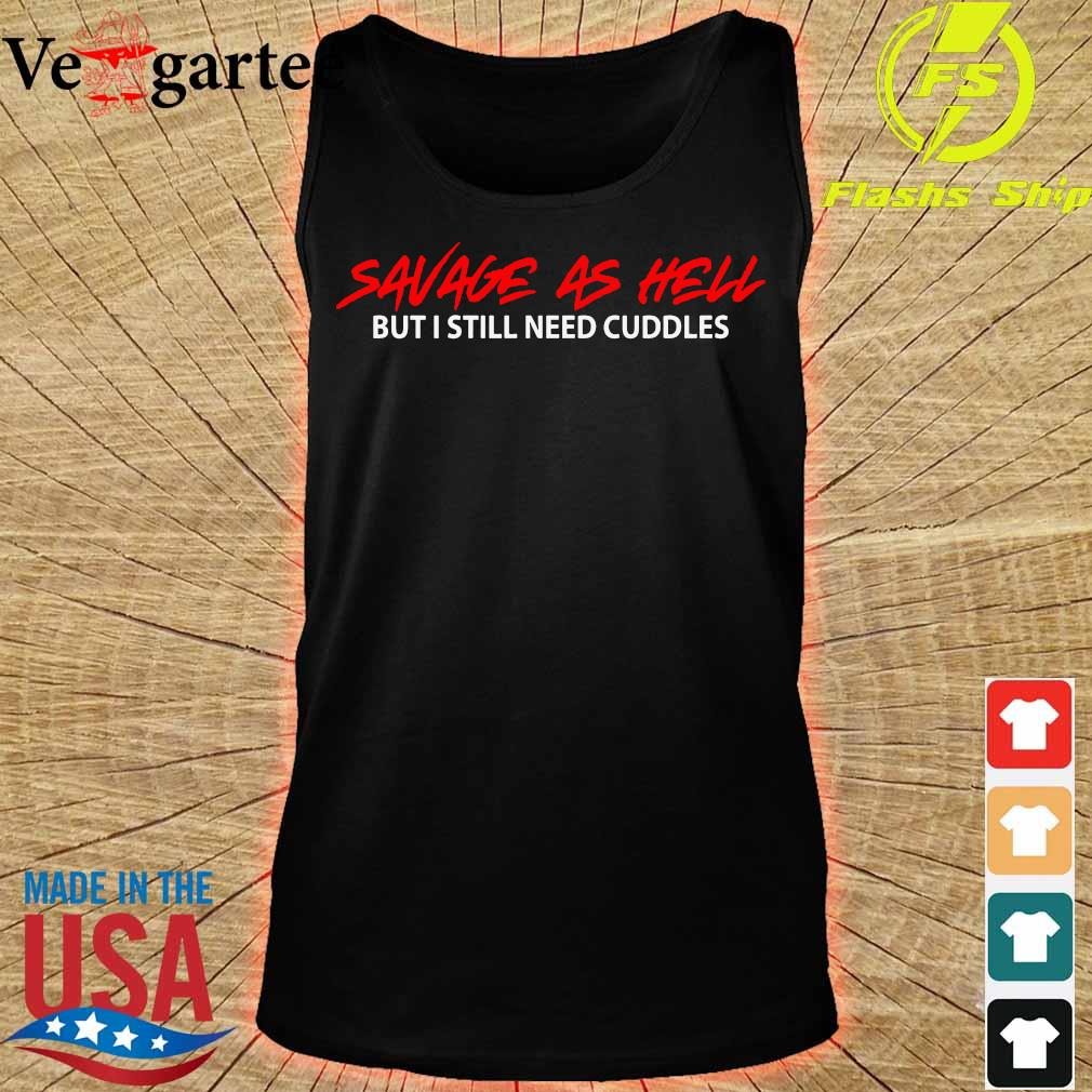 Savage As Hell But I Still Need Cuddles T-Shirt tank top